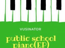 Vusinator Public School Piano Vol 3 EP mp3 zip free download