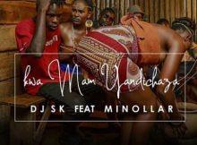 DJ SK - Kwa Mam' Yandichaza ft. Minollar mp3 download