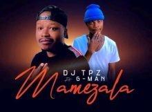DJ Tpz – Mamezala ft. G-Man mp3 download free