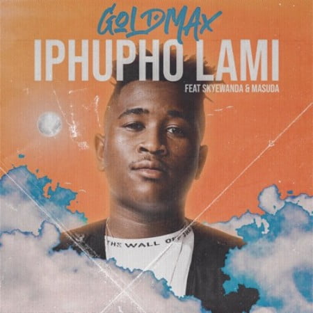 GoldMax – Iphupho Lami Ft. SkyeWanda & Masuda mp3 download