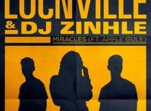 Locnville & DJ Zinhle – Miracles (Remix) ft. Apple Gule mp3 download