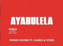 Prince Kaybee - Ayabulela ft. Caiiro & Sykes mp3 download full original mix song