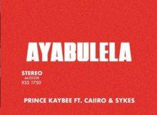 Prince Kaybee - Ayabulela ft. Caiiro & Sykes mp3 download full original mix song
