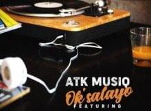ATK Musiq – Ok'salayo Ft. Tman Xpress & Mkeyz mp3 download free