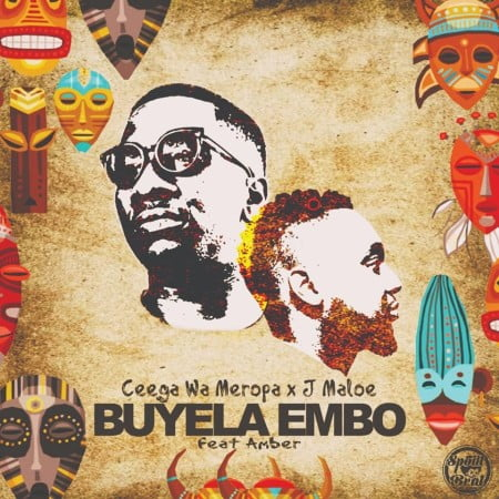 Ceega Wa Meropa & J Maloe - Buyela Embo Ft Amber mp3 download free