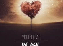 DJ Ace - Your Love mp3 download free