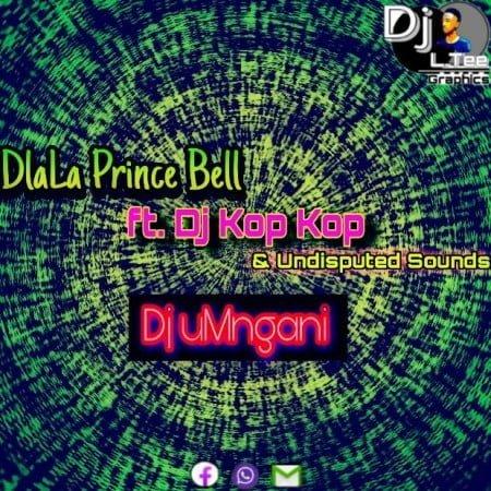 Dlala PrinceBell & Dj Kop Kop 360boy - uDj Umnganam Ft. Undisputed Sounds mp3 download