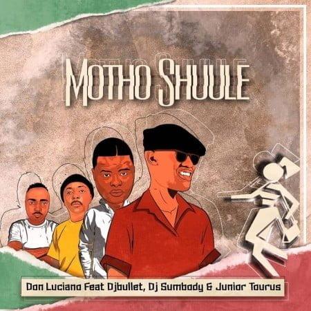 Don Luciano - Motho Shuule Ft. DJ Bullet, DJ Sumbody & Junior Taurus mp3 download free