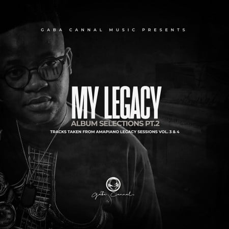 Gaba Cannal – My Legacy Album Selection Pt 2 zip mp3 download free