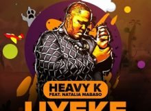 Heavy K – Uyeke Ft. Natalia Mabaso mp3 download free full song original mix