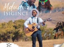 Mduduzi – Isiginci Ft. Big Zulu mp3 download free