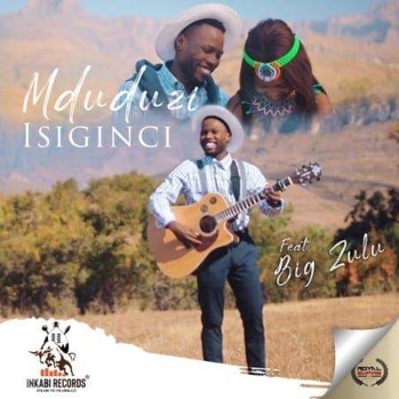 Mduduzi – Isiginci Ft. Big Zulu mp3 download free