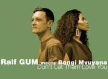 Ralf GUM & Bongi Mvuyana – Don't Let Them Love You mp3 download free