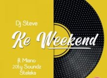 DJ Steve - Ke Weekend Ft. Miano, 20ty Soundz & Steleka mp3 download free