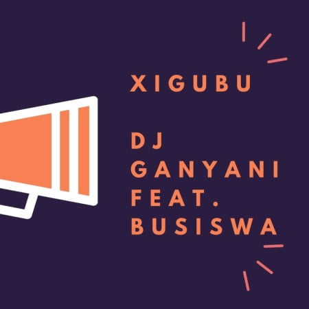 Dj Ganyani – Xigubu ft. Busiswa mp3 download free