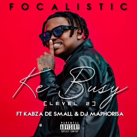 Focalistic - Ke Busy (Level 2) ft. Kabza De Small & DJ Maphorisa mp3 download free