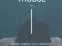 Major League & Abidoza – Trobul (Amapiano Remix) ft. Sarz & Wurld mp3 download free