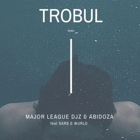Major League & Abidoza – Trobul (Amapiano Remix) ft. Sarz & Wurld mp3 download free
