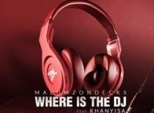 Malumz on Decks – Where Is the DJ ft. Khanyisa mp3 download free