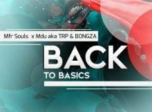 Mfr Souls, Mdu aka TRP & BONGZA - Back To Basics mp3 download free