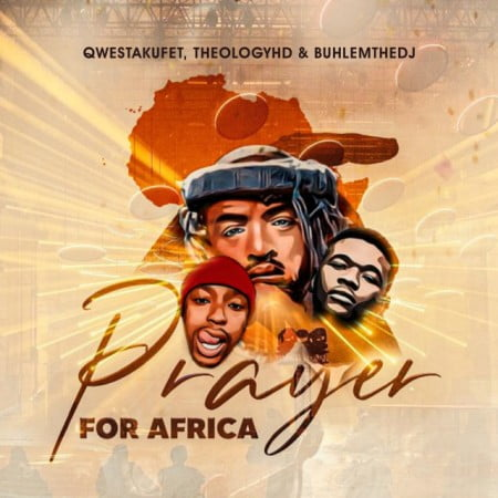 Qwestakufet, TheologyHD, BuhleMTheDJ - Prayer for Africa mp3 download free