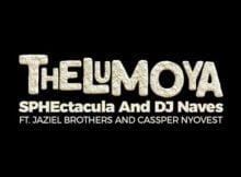 SPHEctacula & DJ Naves - Thelumoya Ft. Jaziel Brothers & Cassper Nyovest mp3 download free