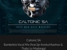 Caltonic SA - Bambelela (Vocal Mix) ft. Sje Konka, Mawhoo & Thabz Le Madonga mp3 download free