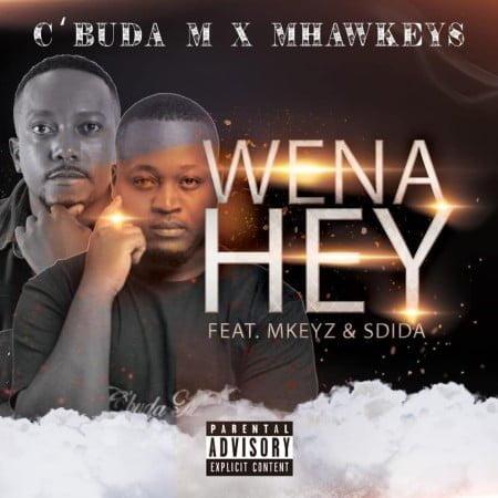 C'buda M & Mhaw Keys – Wena Hey ft. MKeyz & Sdida mp3 download free