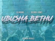DJ Jaivane & Record L Jones - Ubusha Bethu ft. Slenda Vocals mp3 download free