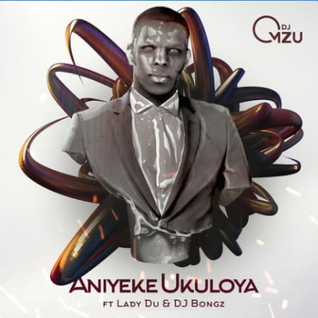 DJ Mzu - Aniyeke Ukuloya ft. DJ Bongz & Lady Du mp3 download free
