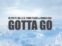 DJ PH - Gotta Go Ft. Da L.E.S, Tumi Tladi & Kiddo CSA mp3 download free