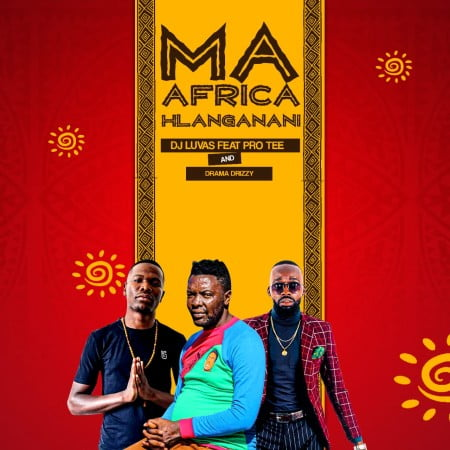 Dj Luvas - Ma Africa Hlanganani ft. Pro Tee & Drama Drizzy mp3 download free