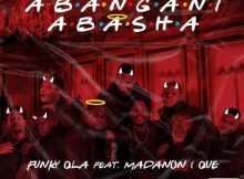 Funky Qla - Abangani Abasha ft. Madanon & Que mp3 download free