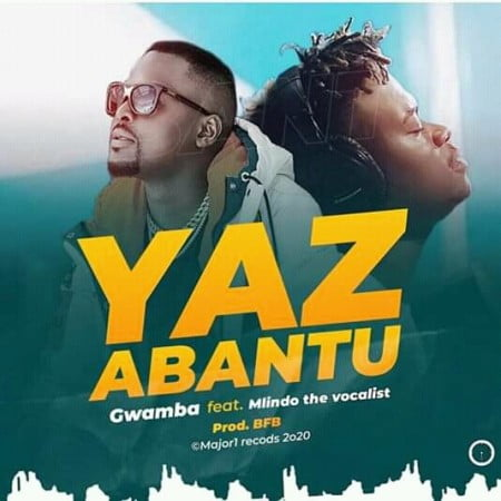 Gwamba - Yaz Abantu Ft. Mlindo The Vocalist mp3 download free