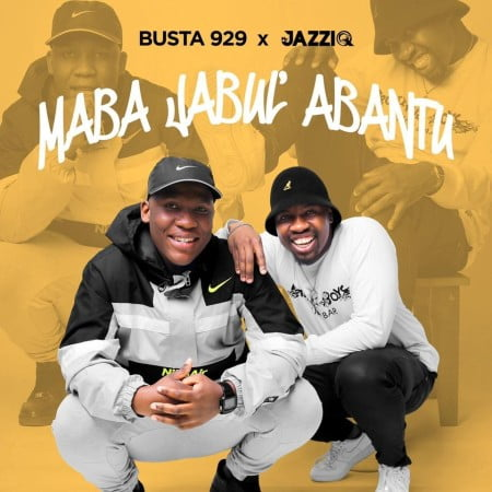 Mr JazziQ & Busta 929 – Maba Jabul'abantu EP zip download free mp3 album 2020