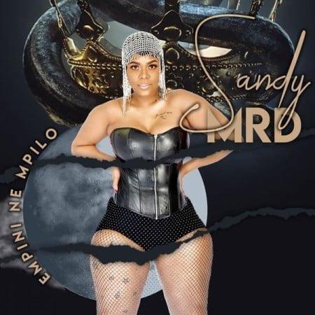 Sandy MRD - Empini Ne Mpilo EP zip mp3 download free