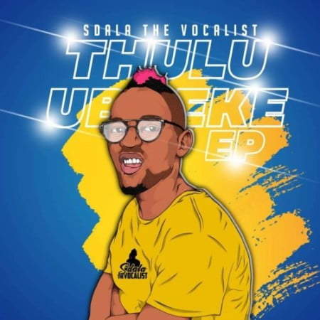 Sdala the Vocalist - Thulu Ubheke EP mp3 zip download free 2020 album
