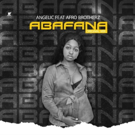 Angelic – Abafana ft. Afro Brotherz mp3 download free