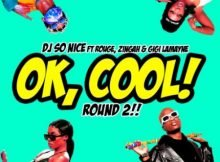 DJ So Nice – Ok Cool Round 2 ft. Rouge, Zingah & Gigi Lamayne mp3 download free