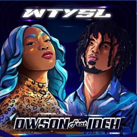 Dwson - WTYSL ft. Ideh mp3 download free