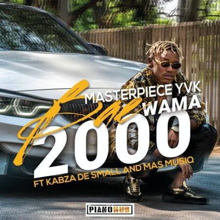 Masterpiece YVK - Bae Wama 2000 ft. Kabza De Small & Mas MusiQ mp3 download free