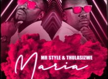 Mr Style - Maria ft. Thulasizwe mp3 download free