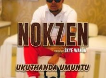 Nokzen - Ukuthanda Umuntu ft. Skye Wanda mp3 download free