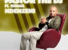 PastorTheDJ – Ndenzeni ft. Ishmael & Dj Vitoto mp3 download free