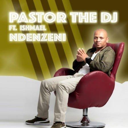 PastorTheDJ – Ndenzeni ft. Ishmael & Dj Vitoto mp3 download free