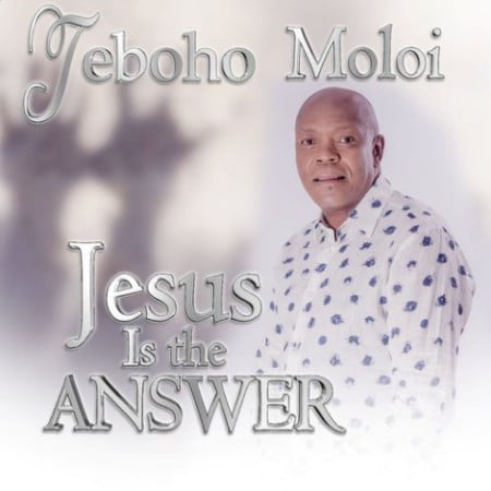 Teboho Moloi - Jesus Is The Answer mp3 download free