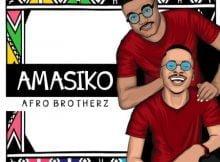 Afro Brotherz - Amasiko EP zip mp3 download free 2020 album