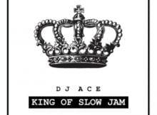 DJ Ace - King of Slow Jam EP zip mp3 download free
