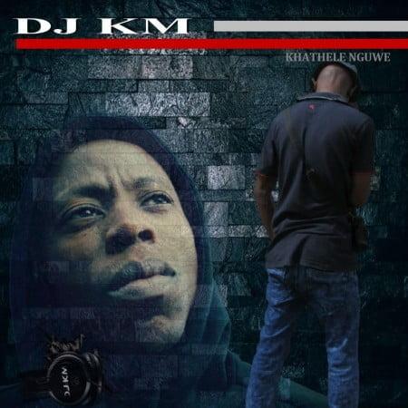 DJ KM - Khathele Nguwe mp3 download free