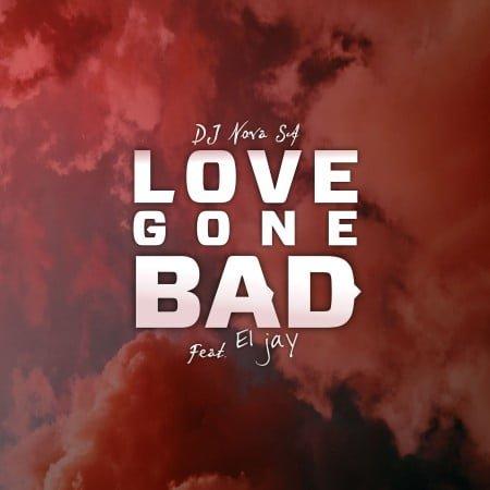 DJ Nova SA - Love Gone Bad Ft. ElJay mp3 download free